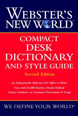 Webster's New World Compact Desk Dictionary and Style Guide, Second Edition, The Editors of the Webster's New World Dictionaries