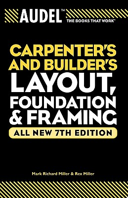 Image for Audel Carpenter's and Builder's Layout, Foundation, and Framing (Audel Technical Trades Series)