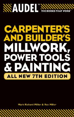 Image for Audel Carpenter's and Builder's Millwork, Power Tools, and Painting (Audel Technical Trades Series)