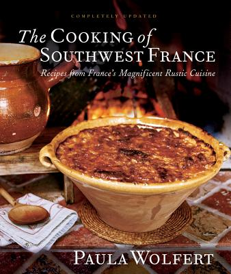 The Cooking of Southwest France: Recipes from France's Magnificient Rustic Cuisine, Wolfert, Paula