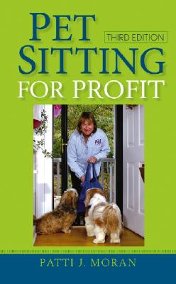 Pet Sitting for Profit, Moran, Patti J.