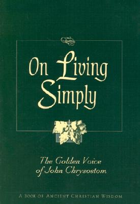 On Living Simply : The Golden Voice of John Chrysostom, SAINT JOHN CHRYSOSTOM, ROBERT VAN DE WEYER