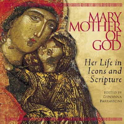 Mary, Mother of God: Her Life in Icons and Scripture, GIOVANNA PARRAVICINI