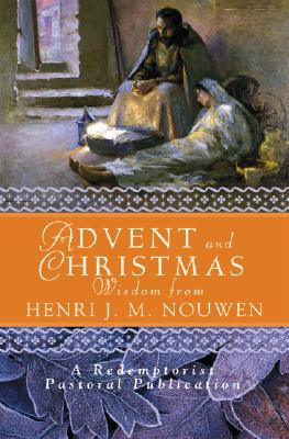 Advent and Christmas Wisdom from Henri J.M. Nouwen: Daily Scripture and Prayers together with Nouwen's Own Words, Henri J. M. Nouwen