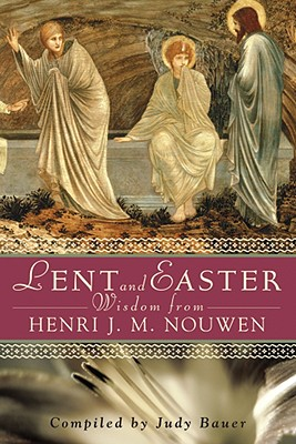 Image for Lent And Easter Wisdom: Daily Scripture And Prayers Together With Nouwen's Own Words