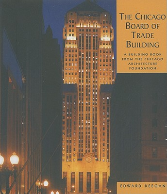 The Chicago Board of Trade Building: A Building Book from the Chicago Architecture Foundation, Edward Keegan  (Author)