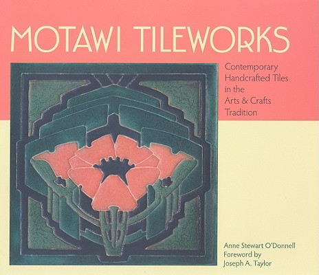 Image for Motawi Tileworks: Contemporary Handcrafted Tiles In the Arts & Crafts Tradition