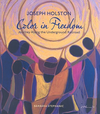 Image for Joseph Holston: Color in Freedom: A Journey Along the Underground Railroad