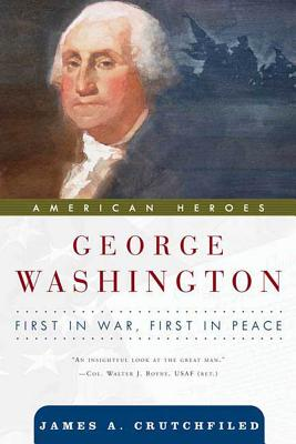 George Washington: First in War, First in Peace (American Heroes (Forge Hardcover)), Crutchfield, James A.