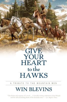 Image for Give Your Heart to the Hawks: A Tribute to the Mountain Men