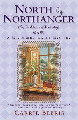 North By Northanger, or The Shades of Pemberley (Mr. & Mrs. Darcy Mysteries), Carrie Bebris