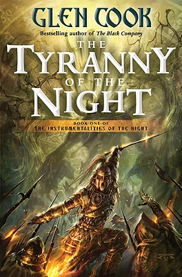 The Tyranny of the Night: Book One of the Instrumentalities of the Night, Glen Cook