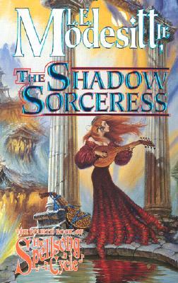 The Shadow Sorceress (The Spellsong Cycle, Book 4), L. E. MODESITT JR.
