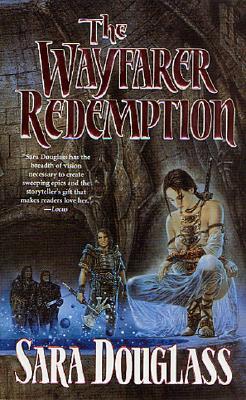 The Wayfarer Redemption (The Axis Trilogy, Bk 1), Sara Douglass