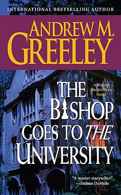 The Bishop Goes to the University: A Bishop Blackie Ryan Novel, Andrew M. Greeley