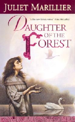 Daughter of the Forest (The Sevenwaters Trilogy, Book 1), Marillier, Juliet