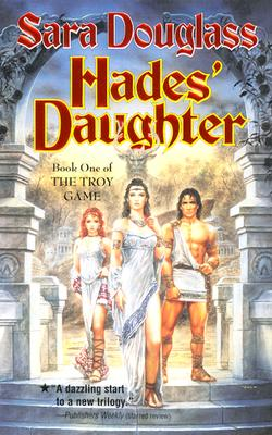 Hades' Daughter (The Troy Game, Book 1), Sara Douglass