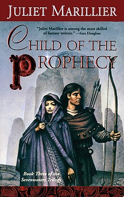 Child of the Prophecy (The Sevenwaters Trilogy, Book 3), Marillier, Juliet