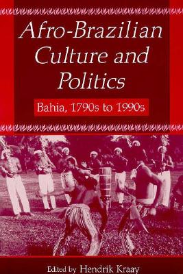 Image for Afro-Brazilian Culture and Politics: Bahia, 1790s-1990s: Bahia, 1790s-1990s (Latin American Realities)