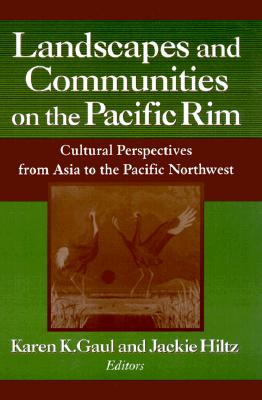 Image for Landscapes and Communities on the Pacific Rim: From Asia to the Pacific Northwest: From Asia to the Pacific Northwest (Study of the Maureen and Mike Mansfield Center)