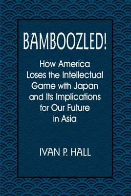 Image for Bamboozled!: How America Loses the Intellectual Game With Japan and Its Implications for Our Future in Asia