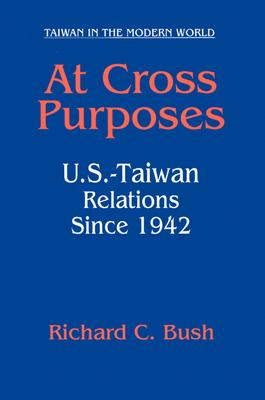 Image for At Cross Purposes: U.S.-Taiwan Relations Since 1942 (Taiwan in the Modern World (M.E. Sharpe Paperback))