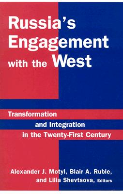 Image for Russia's Engagement with the West: Transformation and Integration in the Twenty-First Century: Transformation and Integration in the Twenty-First Century