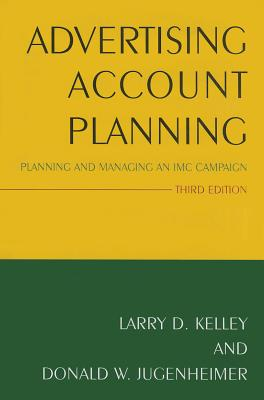 Advertising Account Planning: Planning and Managing an IMC Campaign, Kelley, Larry; Jugenheimer, Donald W.