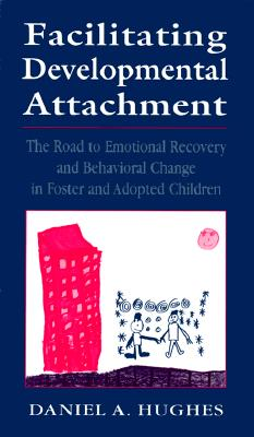 Image for Facilitating Developmental Attachment: The Road to Emotional Recovery and Behavioral Change in Foster and Adopted Children