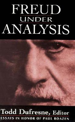 Image for Freud Under Analysis: History, Theory, Practice : Essays in Honor of Paul Roazen