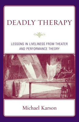 Deadly Therapy: Lessons in Liveliness from Theater and Performance Theory, Karson, Michael
