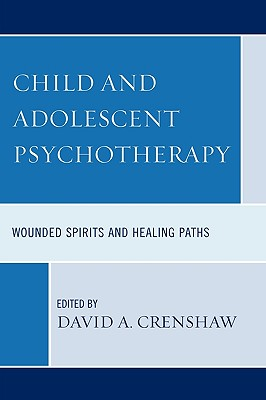 Image for Child and Adolescent Psychotherapy: Wounded Spirits and Healing Paths