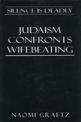 Image for Silence is Deadly: Judaism Confronts Wifebeating