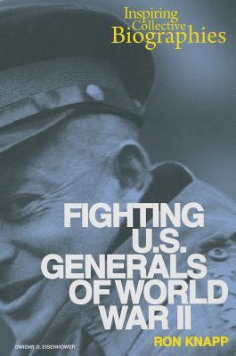Fighting U.S. Generals of World War II (Inspiring Collective Biographies (Enslow)), Knapp, Ron