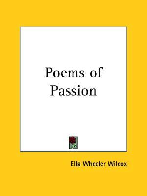 Poems of Passion (1911), Ella Wheeler Wilcox