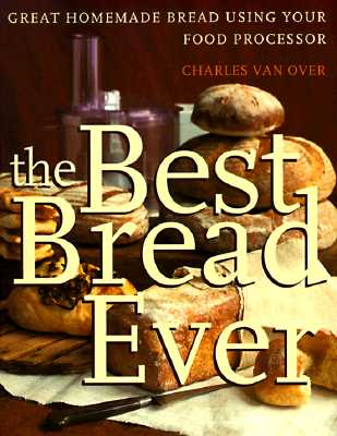 Image for The Best Bread Ever: Great Homemade Bread Using your Food Processor