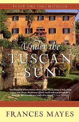 Under the Tuscan Sun: At Home in Italy, Frances Mayes