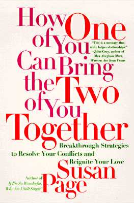 How One of You Can Bring the Two of You Together: Breakthrough Strategies to Resolve Your Conflicts and Reignite Your Love, Page, Susan