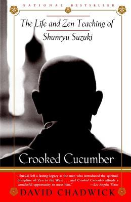 Crooked Cucumber: The Life and Zen Teaching of Shunryu Suzuki, David Chadwick