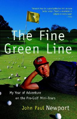 Fine Green Line: My Year of Golf Adventure on the Pro-Golf Mini-Tours, John Newport