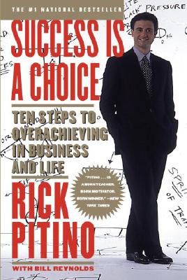 Success Is a Choice : Ten Steps to Overachieving in Business and Life, Pitino, Rick; Reynolds, Bill