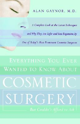 Image for Everything You Ever Wanted to Know About Cosmetic Surgery but Couldnt Afford to Ask : A Complete Look at the Latest Techniques and Why They Are Safer and Less Expensive by One of Todays Most Prominent Cosmetic Surgeons