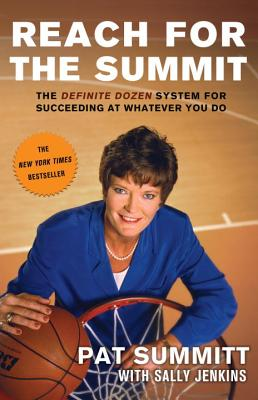 Image for Reach for the Summit : The Definite Dozen System for Succeeding at Whatever You Do