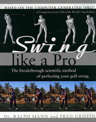 Image for Swing Like a Pro: The Breakthrough Scientific Method of Perfecting Your Golf Swing