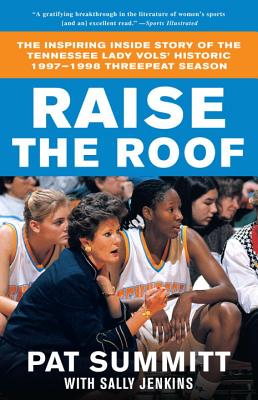 Raise the Roof: The Inspiring Inside Story of the Tennessee Lady Vols' Historic 1997-1998 Threepeat Season, Summitt, Pat; Jenkins, Sally