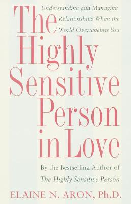 Image for The Highly Sensitive Person in Love: Understanding and Managing Relationships When the World Overwhelms You