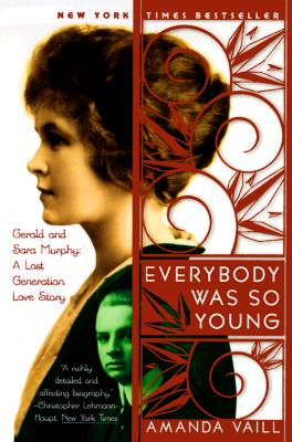 Everybody Was So Young : Gerald and Sara Murphy, a Lost Generation Love Story, AMANDA VAILL, GERALD MURPHY, SARA MURPHY
