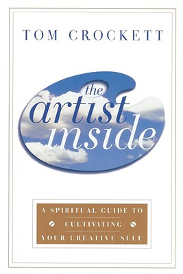 Image for The Artist Inside: A Spiritual Guide to Cultivating Your Creative Self