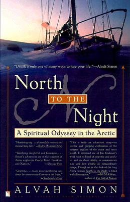 North to the Night : A Spiritual Odyssey in the Arctic, ALVAH SIMON, SUZANNE OAKS