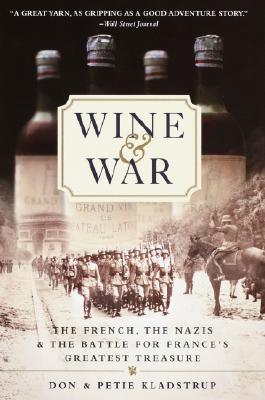 Wine and War: The French, the Nazis, and the Battle for France's Greatest Treasure, Kladstrup, Donald; Kladstrup, Petie